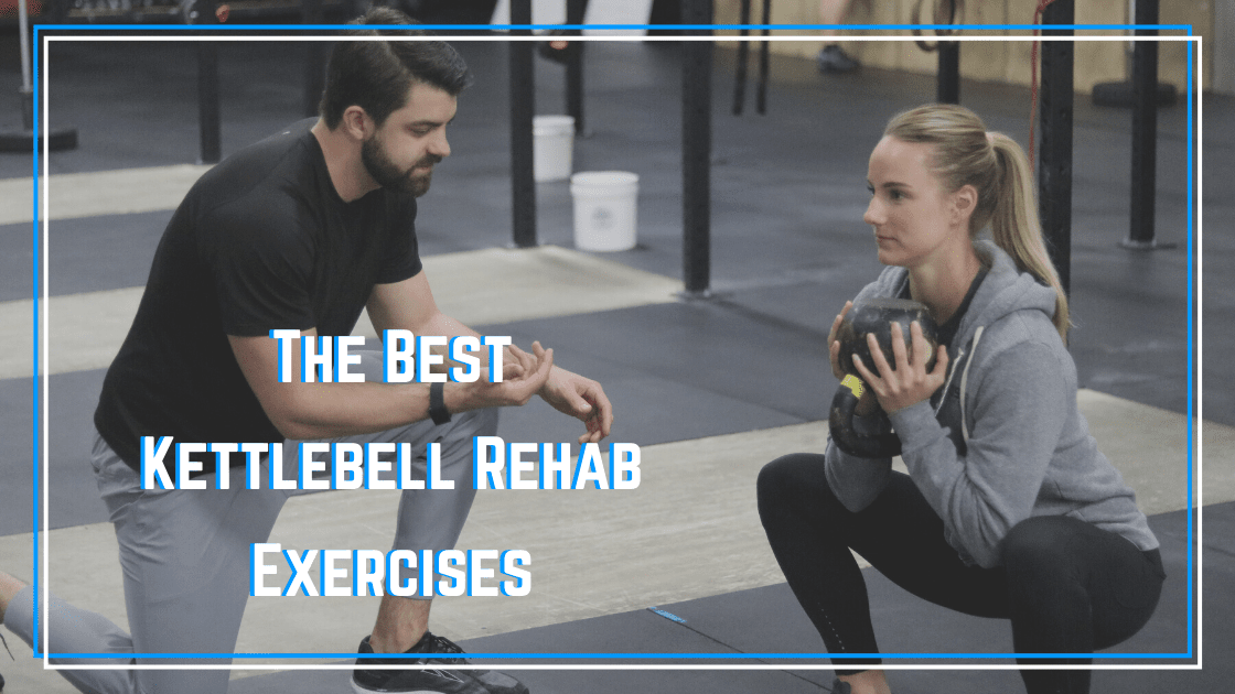 best kettlebell rehab exercises