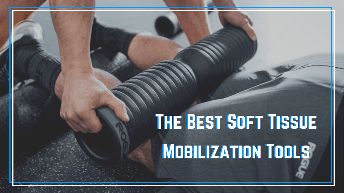 The Best Soft Tissue Mobilization Tools
