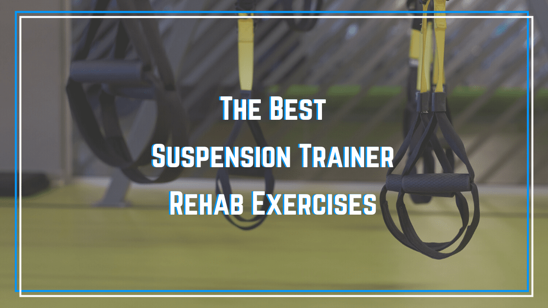 best suspension trainer rehab exercises