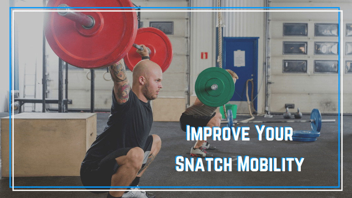 improve your snatch mobility